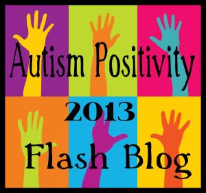 Autism Positivity 2013 Flash Blog